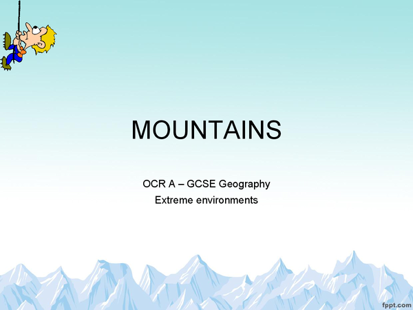 Preview of OCR A GCSE Geography- Extreme Environments: Mountains