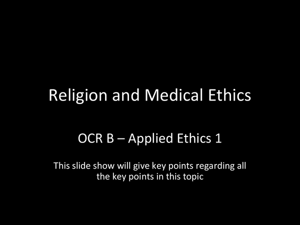 Preview of OCR B - Applied Ethics 1 - Religion and Medical Ethics Powerpoint