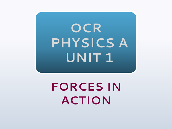 Preview of OCR Physics A: Unit 1 - Forces in Action