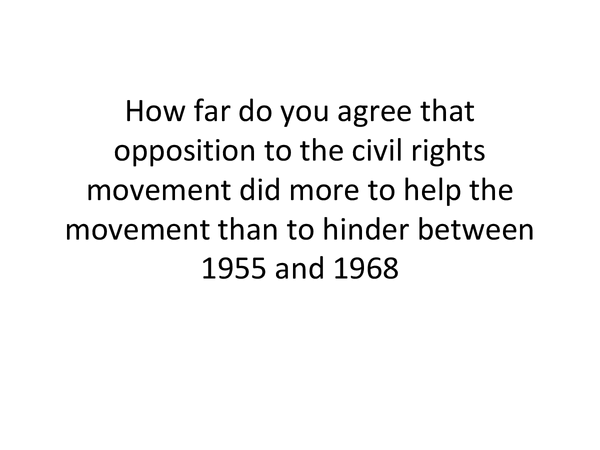 Preview of Oppostion to the civil rights movement help or hinder 1955-1968