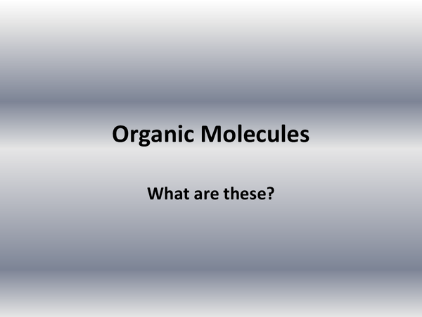 Preview of organic molecules, AQA, c3, higher tier