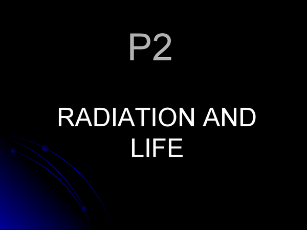Preview of P2 radiation and life , twenty first century science