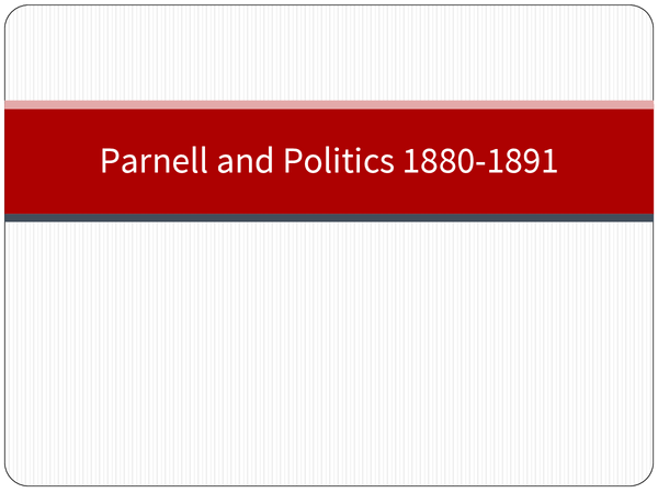 Preview of Parnell and Politics 1880-1891