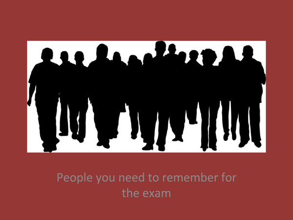 Preview of People you need to remember for the exam