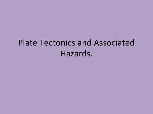 Preview of Plate Techtonics and Associated Hazards