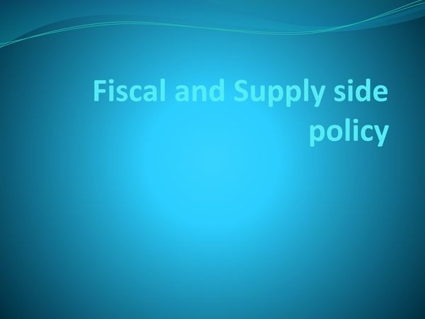 Preview of powerpoint on fiscal and supply side policy
