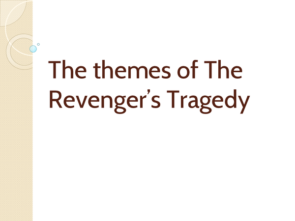 Preview of PPT on revenger's tragedy themes