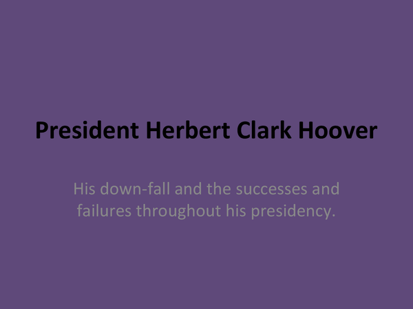 Preview of Preident Hoover and his time in presidency