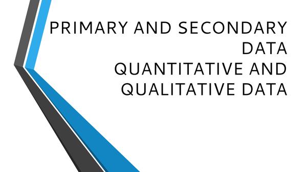 Preview of primary, secondary, qualitative and quantitative data