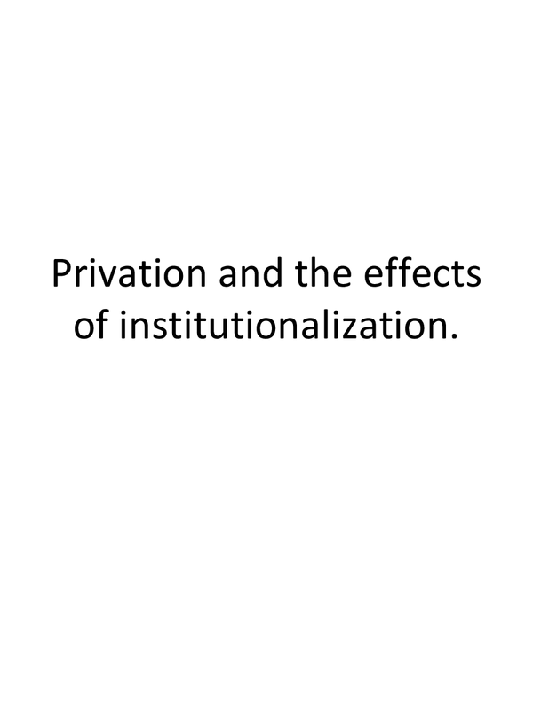 Preview of Privation and the effects of institutionalization.