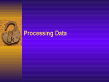 Preview of Processing Data