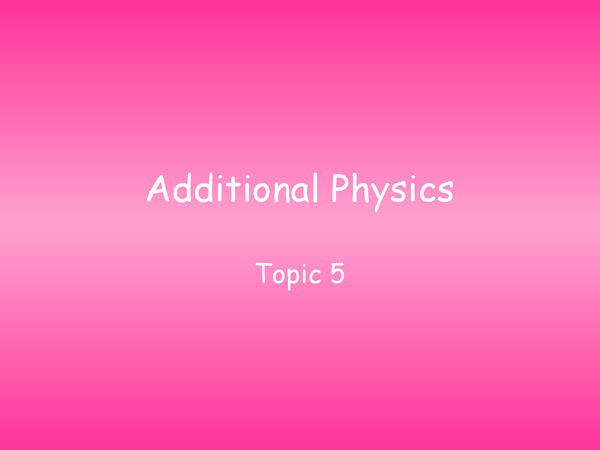 Preview of Additional physics - Topic 5