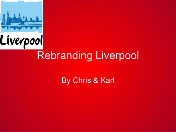 Preview of Rebranding in Liverpool - The City of Culture 2008