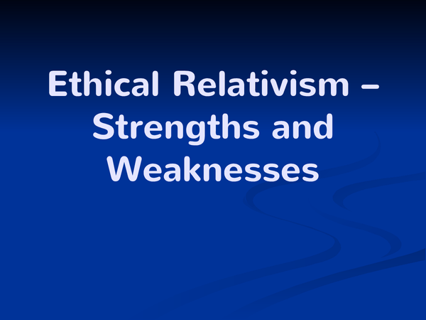Preview of Reletivism strengths and weaknesses