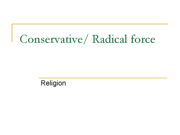 Preview of Religion: conservative/ radical force?