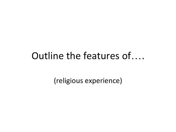 Preview of Religious experience - characteristics of visions, conversions, mystical experiences