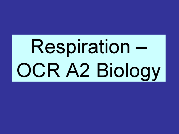 Preview of Respiration – OCR A2 Biology
