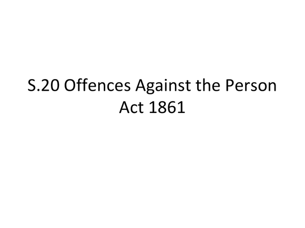 Preview of S.20 Offences Against the Person Act- Malicious wounding