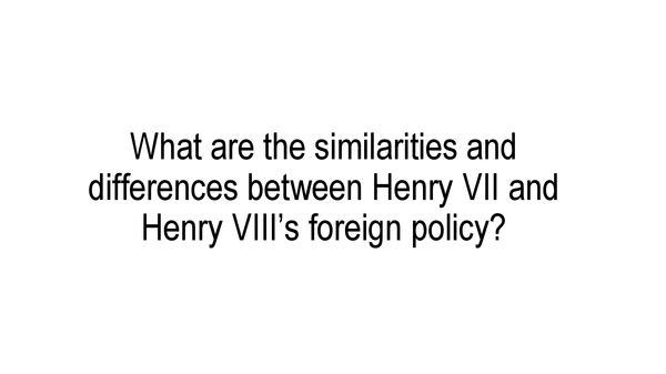 Preview of Similarities and Differences between Foreign Policy of Henry VII and Henry VIII