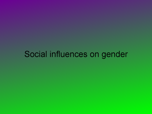 Preview of social influences on gender
