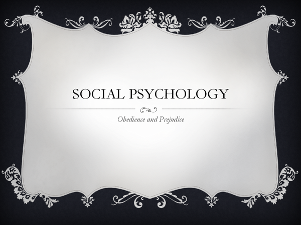 Preview of Social Psychology - Obedience and Prejudice