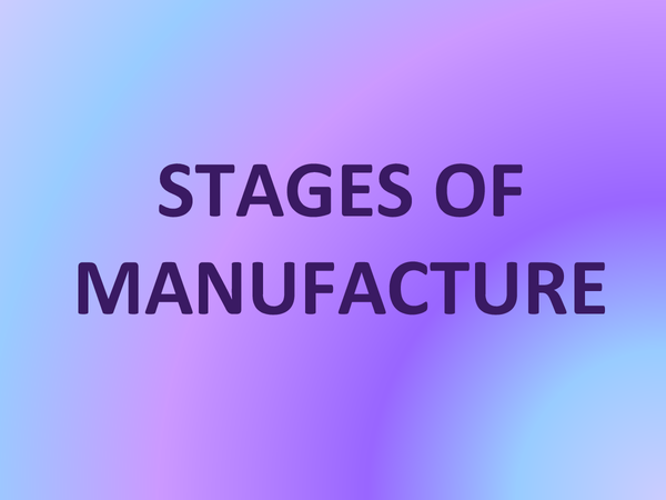 Preview of Stages of Manufacture