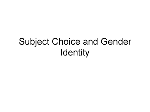 Preview of Subject Choice and gender identity