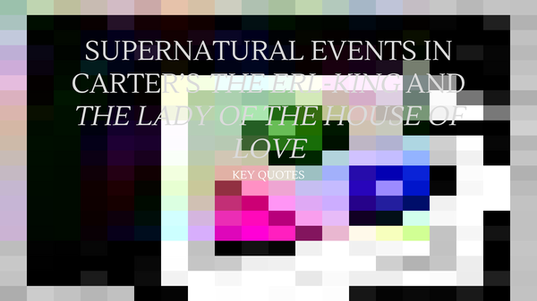 Preview of Supernatural events in The Erl King and The Lady of the House of Love QUOTES