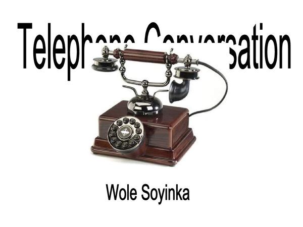 telephone conversation wole soyinka essays In 2014, the collection crucible of the ages: essays in honour of wole soyinka at 80,  telephone conversation (1963) (appeared in modern poetry in africa).