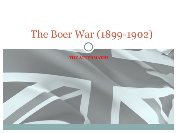 Preview of The Aftermath of the Boer War (1899-1902)