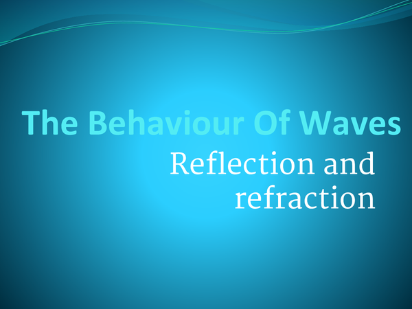 Preview of The Behaviour of Waves: Reflection & Refraction