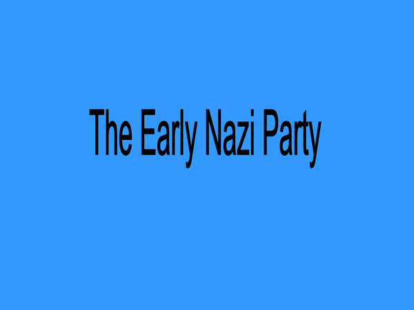 Preview of The early Nazi party and when HItler joined