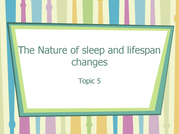 Preview of The nature of sleep and lifespan changes