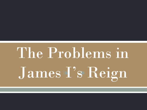 Preview of The Problems Associated With James I's Reign