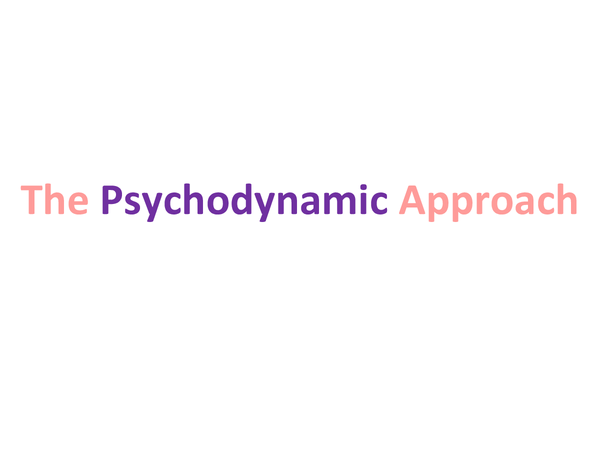 Preview of The Psychodynamic approach.