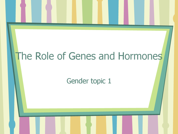 Preview of The role of genes and hormones - evolutionary explanation of gender development