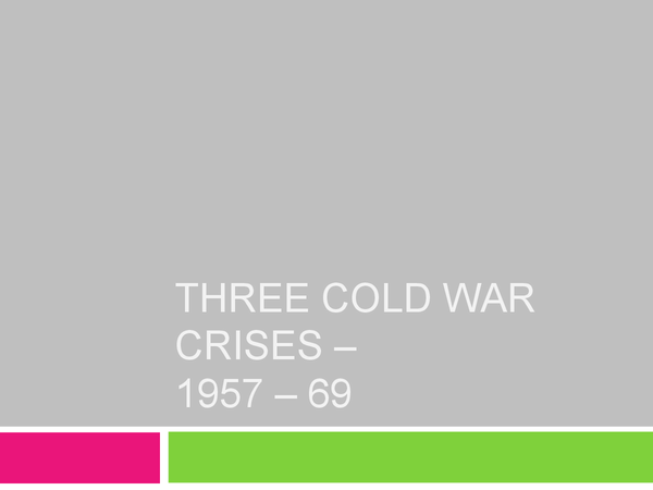 Preview of Three Cold War Crises (1956 - 1969)