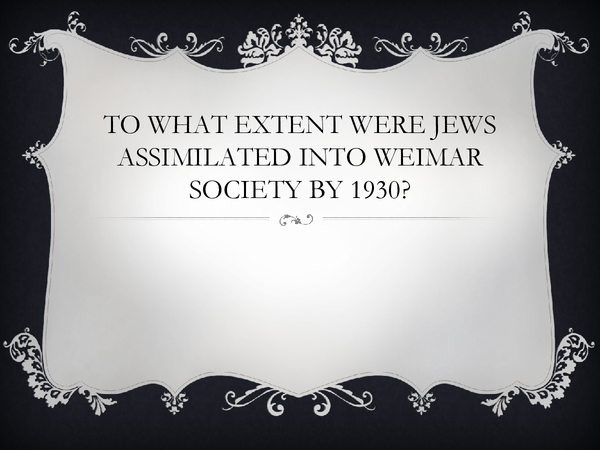 Preview of To what extent were Jews assimilated into Weimar Society by 1930?
