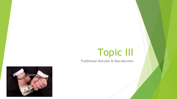 Preview of Topic III: Marxism Theories