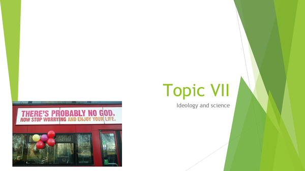 Preview of Topic VII: Ideology And Science