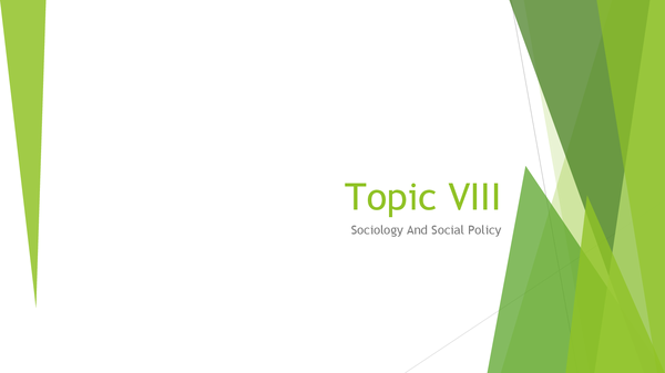 Preview of Topic VIII: Sociology And Social Policy