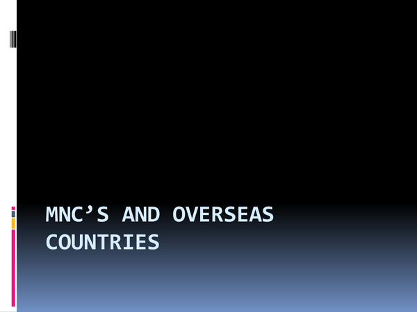Preview of Topic 11 and 12 - Benefits and Negative aspects of MNC operation overseas