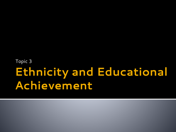 Preview of Topic 3 - Ethnicity and Educational Achievement