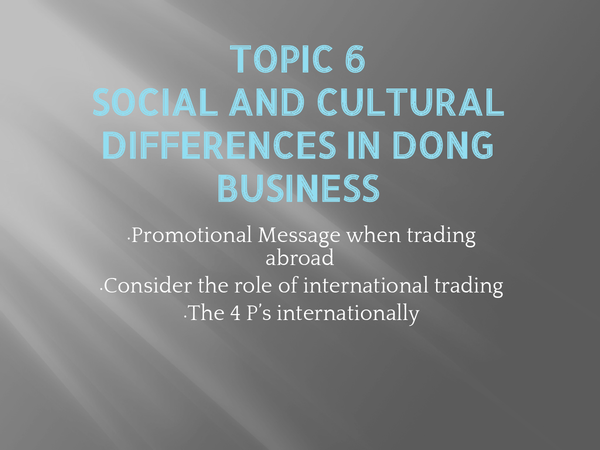 Preview of Topic 6 - Social and Cultural Differences in doing business