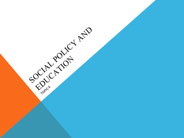 Preview of Topic 6 - Social Policy and Education
