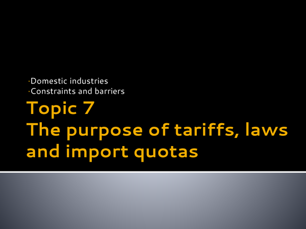 Preview of Topic 7 - The purpose of tariffs, laws and import quotas