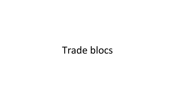 Preview of Trade Blocs.
