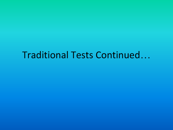Preview of Traditional Tests Continued