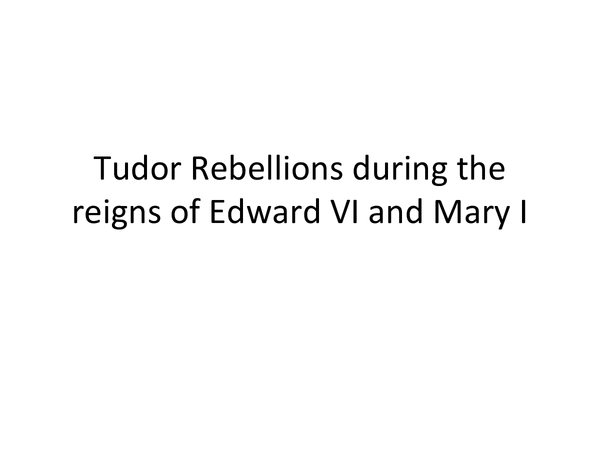 Preview of Tudor rebellions during the reigns of Edward VI and Mary I