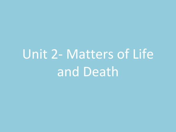Preview of Unit 2- Matters of Life and Death